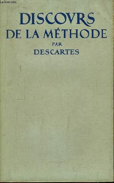 Discours de la Méthode, pour bien conduire sa raison et chercher la vérité dans les sciences.