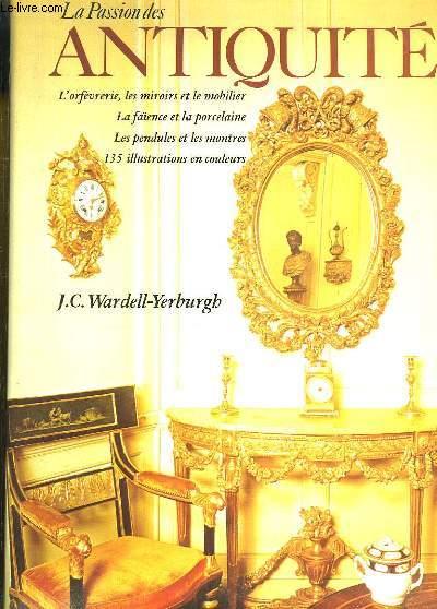 La Passion des Antiquités. L'orfèvrerie, Les miroirs et le mobilier, La faïence et la porcelaine, Les pendules et les montres.