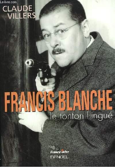 Francis Blanche, le tonton flingué.