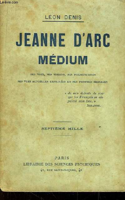 Jeanne d'Arc Médium. Ses voix, ses visions, ses prémonitions, ses vues actuelles expérimées en ses propres messages.