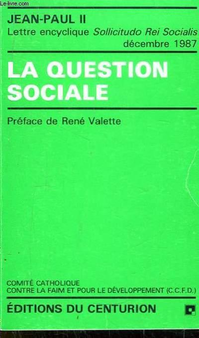 La question sociale. Lettre encyclique Sollicitudo Rei Socialis. 30 décembre 1987