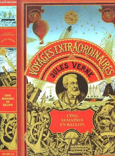 Les Oeuvres de Jules Verne. Cinq Semaines en Ballon, Voyage de découverte en Afrique par trois anglais.