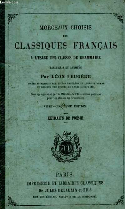 Morceaux choisis des Classiques Français, à l'usage des classes de grammaire. Extraits de Poésie