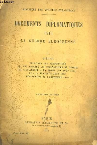 Documents Diplomatiques 1914 - La Guerre Européenne. TOME 1 : Pièces relatives aux négociations qui ont précédé les déclarations de guerre de l'Allemagne à la Russie (1er août 1914) ...