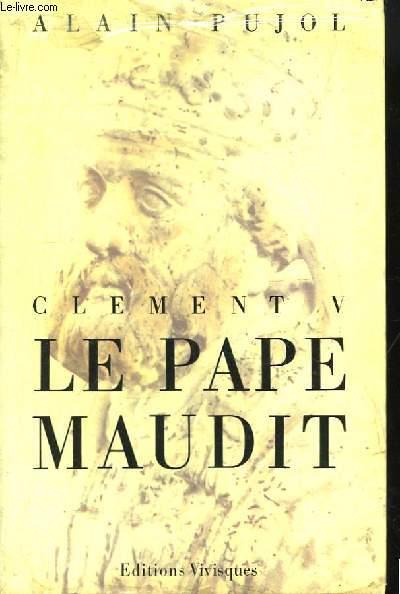 Clément V. Le Pape Maudit.
