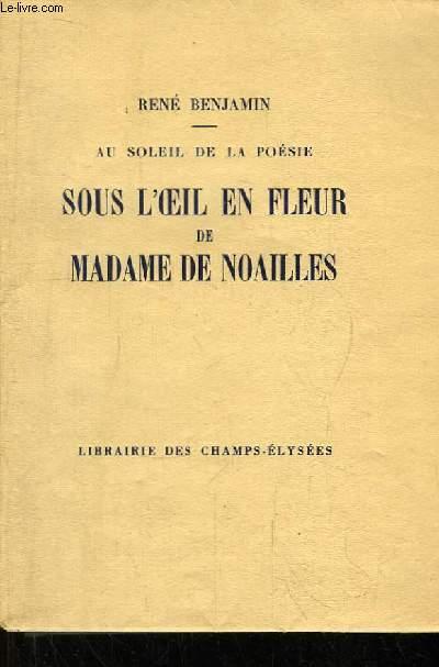 Au soleil de la poésie. Sous l'oeil en fleur de Madame de Noailles.