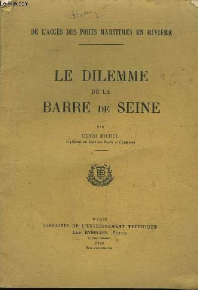 Le Dilemme de la Barre de Seine. De l'Accès des Ports Maritimes en Rivière.