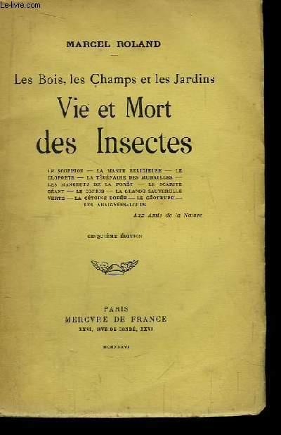 Vie et Mort des Insectes. Les Bois, les Champs et les Jardins.