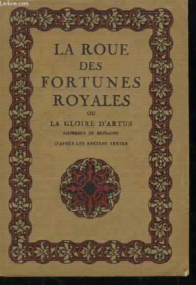 La roue des fortunes royales ou La gloire d'Artus, empereur de Bretagne. D'après les textes anciens.