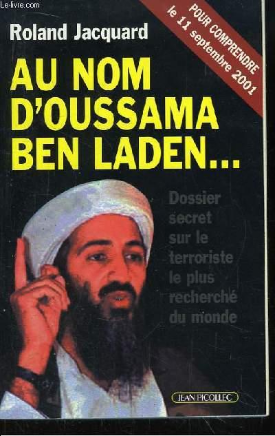 Au nom d'Oussam Ben Laden ... Dossier secret sur le terroriste le plus recherché du monde