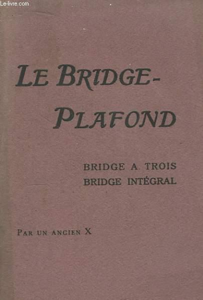 Le Bridge-Plafond. Bridge à trois - Bridge intégral.
