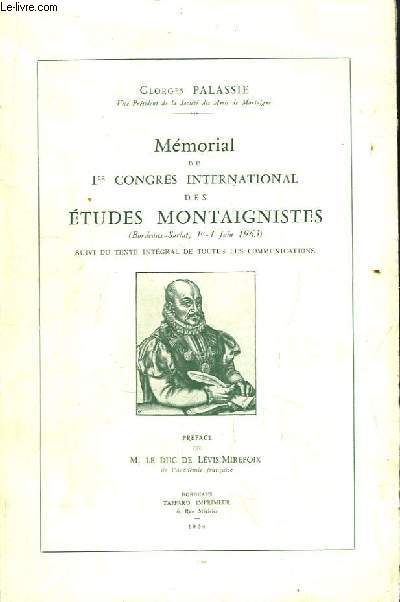 Mémorial du 1er Congrès International des Etudes Montaignistes ( Bordeaux - Sarlat, 1er - 4 juin 1963 ). Suivi du texte intégral de toutes les communications.