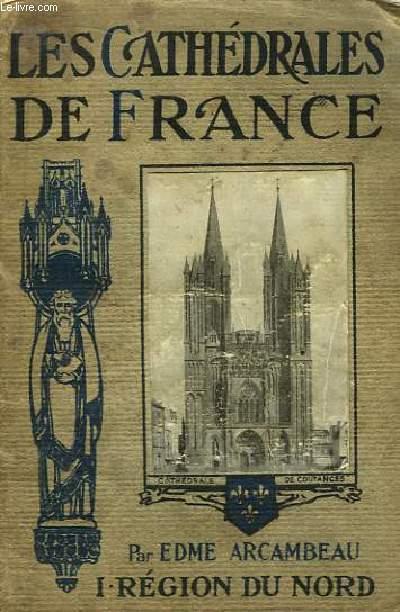 Les Cathédrales de France.  TOME 1 : Région du Nord.