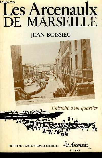 Les Arcenaulx de Marseille. L'histoire d'un quartier.