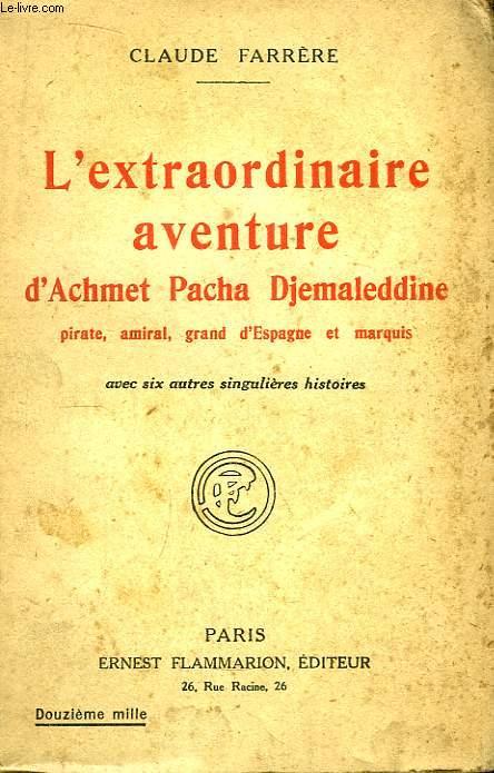 L'extraordinaire aventure d'Achmet Pacha Djemaleddine, pirate, amiral, grand d'Espagne et marquis