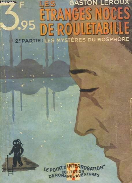 Les Etranges Noces de Rouletabille. 2e partie : Les mystères du Bosphore.