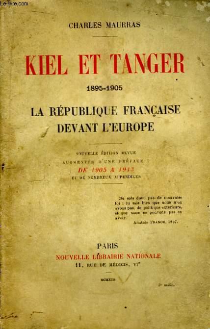 Kiel et Tanger. 1895 - 1905. La République Française devant l'Europe.