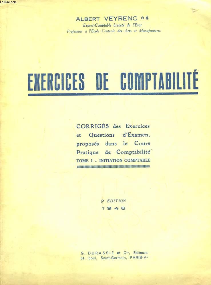 Exercices de Comptabilité. Corrigés des Exercices et Questions d'Examen, proposés dans le Cours Pratique de Comptabilité TOME 1 : Initiation Comptable.