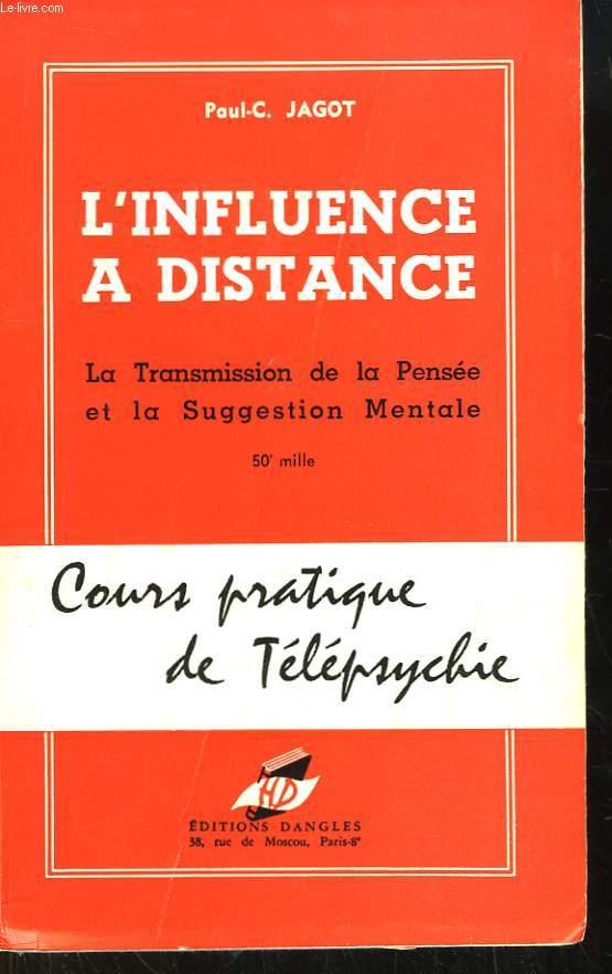 L'Influence à Distance. La Transmission de la Pensée et la Suggestion Mentale. Méthode Pratique de Télépsychie.