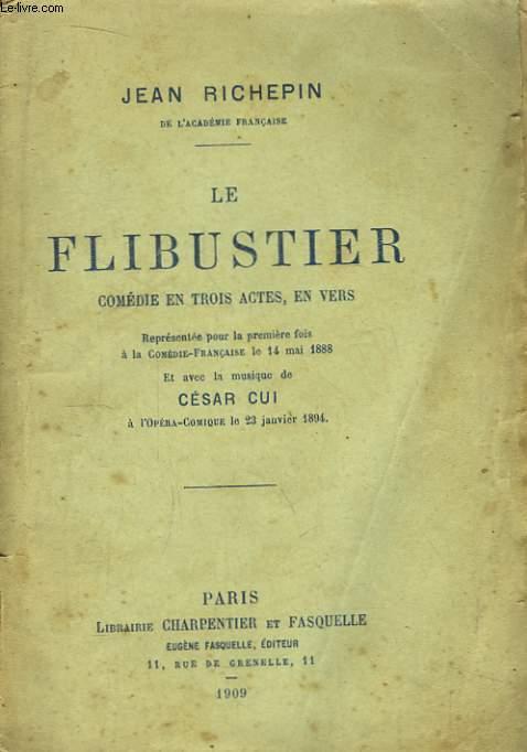 Le Flibustier. Comédie en 3 actes, en vers.