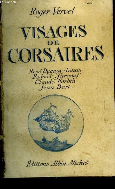 Visages de Corsaires. René Duguay-Trouin, Robert Surcouf, Claude Forbin, Jean Bart ...