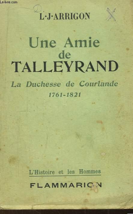 Une Amie de Talleyrand. La Duchesse de Courlande 1761 - 1821.