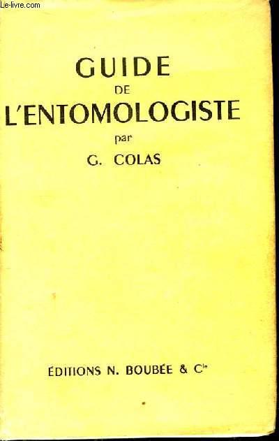 Guide de l'Entomologiste. L'Entomologiste sur le terrain - Préparation, conservation des insectes et des collections.