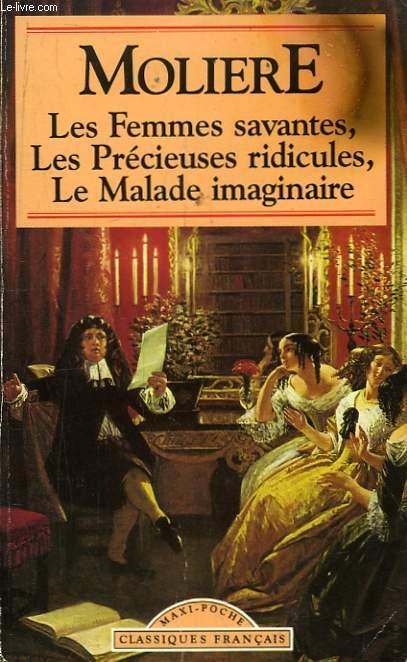 Les Femmes Savantes - Les Précieuses Ridicules - Le malade imaginaire