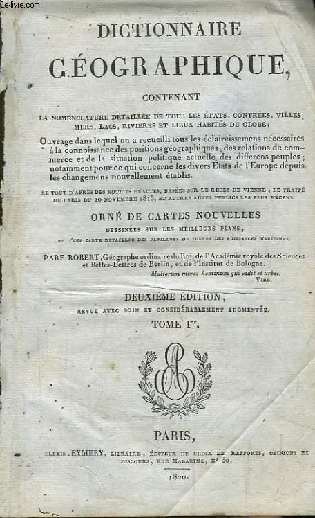 Dictionnaire Géographique, basée sur le Recez de Vienne, le Traité de Paris, du 20 nov. 1815, et autres actes publics plus récens. TOME 1er