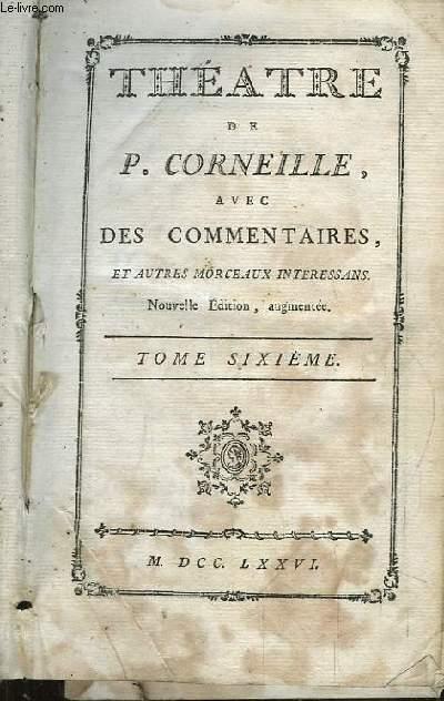 Théâtre de P. Corneille avec des Commentaires et autres morceaux intéressans. TOME 6 : La Toison d'Or, Sertorius, Sophonisbe, Othon.