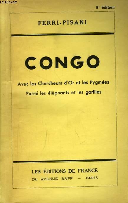 Congo. Avec les Chercheurs d'Or et les Pygmées. Parmi les éléphants et les gorilles.