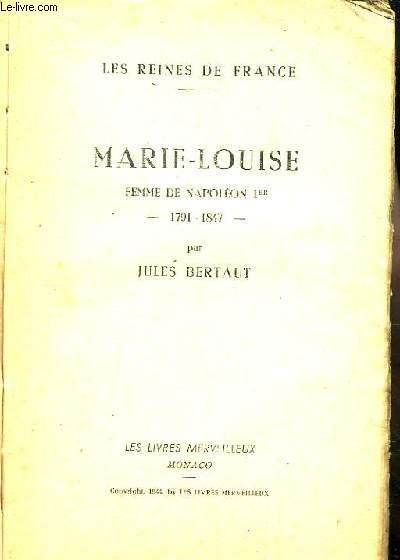 Marie-Louise. Femme de Napoléon 1er. 1791 - 1847. Les Reines de France.