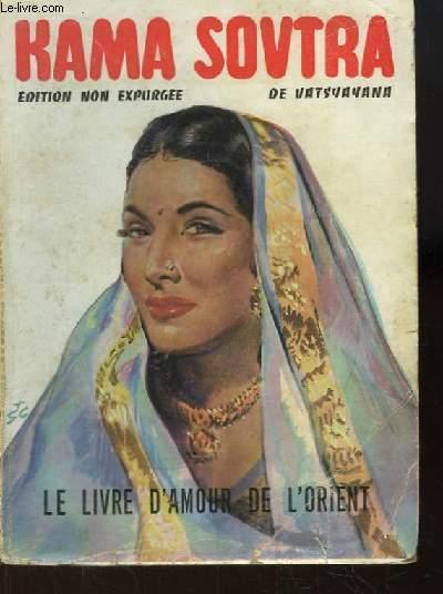 Kama Soutra. Le Livre d'Amour de l'Orient. Edition non expurgée.