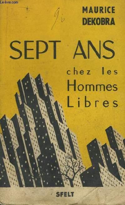 Sept Ans chez les Hommes Libres. Journal d'un Français aux Etats-Unis. 1939 - 1946