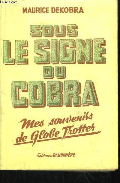 Sous le signe du cobra. Mes souvenirs de globe-trotter.
