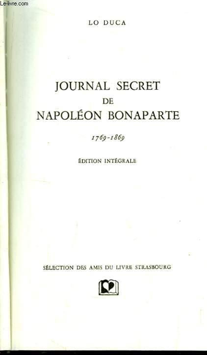 Journal secret de Napoléon Bonaparte. 1769 - 1869. Edition intégrale.