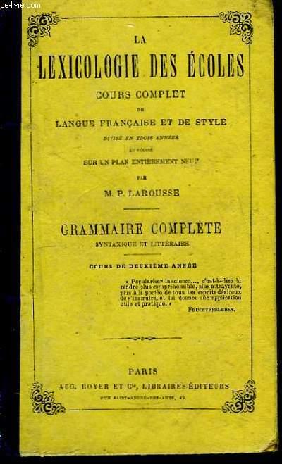 La Lexicologie des Ecoles. Cours complet de Langue Française et de Style. Grammaire Complète syntaxique et littéraire. Cours de 2e année.