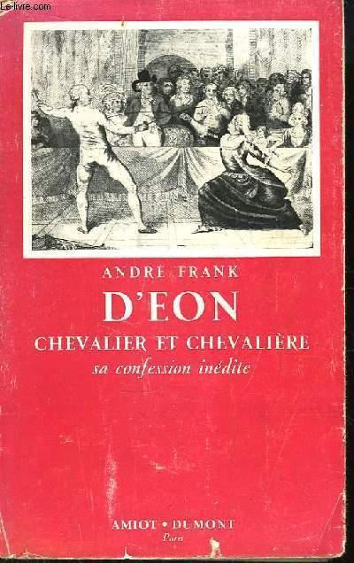D'Eon, Chevalier et Chevalière. Sa confession inédite.