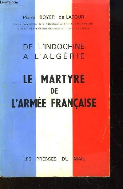 De l'Indochine à l'Algérie. Le Martyre de l'Armée Française.