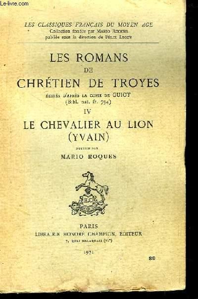 Les romans de Chrétien de Toyes, édités d'après la copie de Guiot (Bibl. nat. fr 794) IV : Le Chevalier au lion (Yavain)