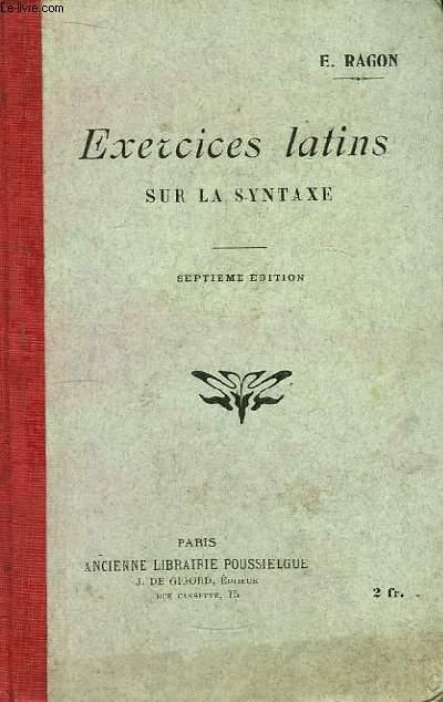 Exercices Latins sur la Syntaxe, avec un lexique pour les 200 premiers exercices.