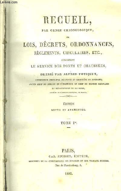 Recueil, par ordre chronologique de Lois, Décrets, Ordonnances, Règlements, Circulaires concernant le service des ponts et chaussées. TOME 1er
