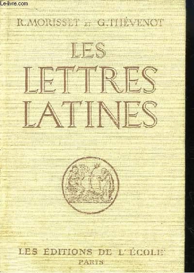 Les Lettres Latines. Histoire littéraire, principales oeuvres, morceaux choisis.
