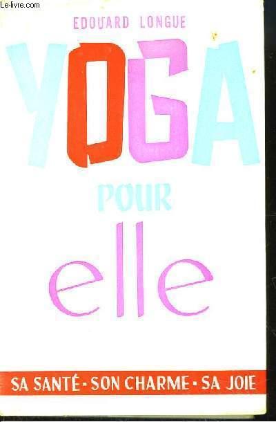 Yoga pour elle. Sa santé, son charme, sa joie.