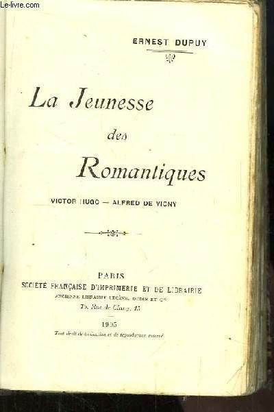 La Jeunesse des Romantiques. Victor Hugo - Alfred de Vigny