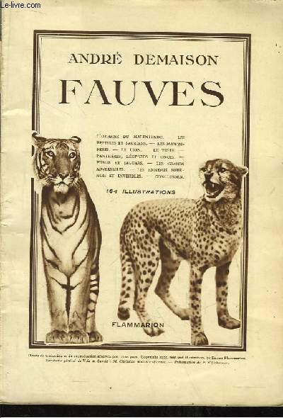 Fauves. L'origine du malentendu - Les reptiles et sauriens - Le Lion - Le Tigre - Panthères, léopards et onces ...