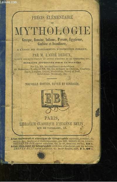 Précis Elémentaire de Mythologie grecque, romaine, indienne, persane, égyptienne, gauloise et scandinave.