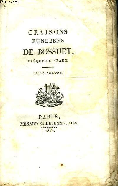 Oraisons Funèbres de Bossuet, Evêque de Meaux. Tome 2nd : Michel Le Tellier, Louis de Bourbon, Révérend Père Bourgoing, Madame Yolande de Monterby, Messire Henri de Gornay.