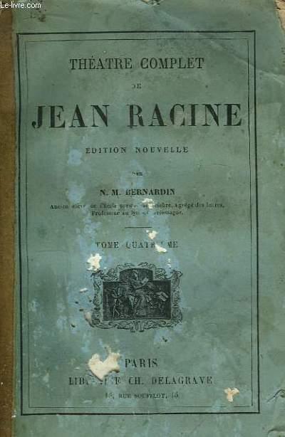 Théâtre Complet de Jean Racine. TOME 4 : Phèdre - Esther - Athalie.