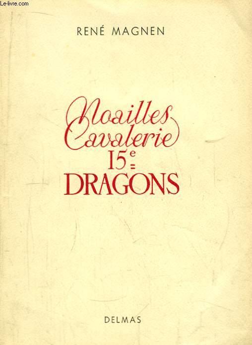 Noailles Cavalerie 15e Dragons. Historique du 15e Dragons Noailles-Cavalerie.